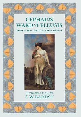 Cephalos Ward of Eleusis: Book 1: Prelude to a Naval Genius (Hardback)