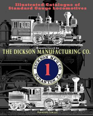 Illustrated Catalogue of Standard Gauge Locomotives: Manufactured by Dickson Manufacturing Co. (Paperback)