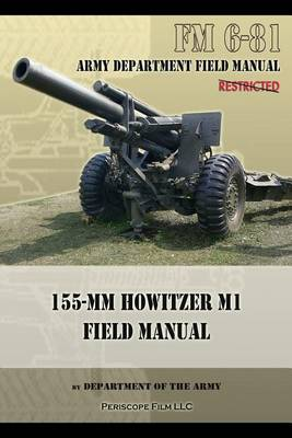 FM 6-81 155-mm Howitzer M1 Field Manual (Paperback)