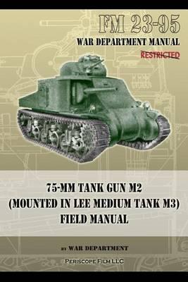 FM 23-95 75-mm Tank Gun M2 (Mounted in Lee Medium Tank M3) Field Manual (Paperback)