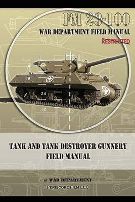 Tank and Tank Destroyer Gunnery Field Manual: FM 23-100 (Paperback)