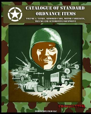 Catalogue of Standard Ordnance Items: Volume 1: Tanks, Armored Cars, Motor Carriages, Trucks and Automotive Equipment - Catalogue of Standard Ordnance Items 1 (Paperback)