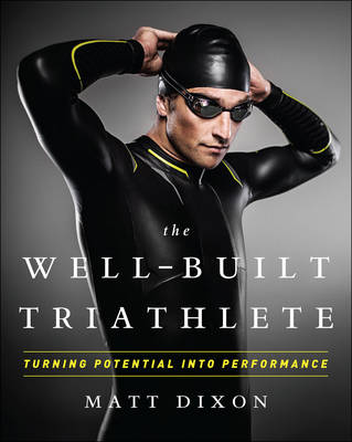 The Well-Built Triathlete: Turning Potential into Performance (Paperback)