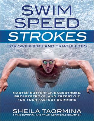 Swim Speed Strokes: Master Butterfly, Backstroke, Breaststroke, and Freestyle for Your Fastest Swimming (Paperback)