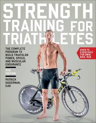 Strength Training for Triathletes: The Complete Program to Build Triathlon Power, Speed, and Muscular Endurance (Paperback)