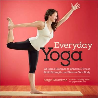 Everyday Yoga: At-Home Routines to Enhance Fitness, Build Strength, and Restore Your Body (Spiral bound)