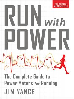 Run with Power: The Complete Guide to Power Meters for Running (Paperback)