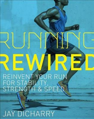 Running Rewired: Reinvent Your Run for Stability, Strength, and Speed (Paperback)