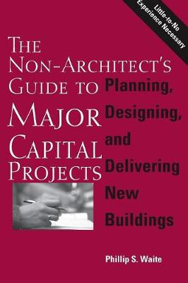 The Non-Architect's Guide to Major Capital Projects (Paperback)