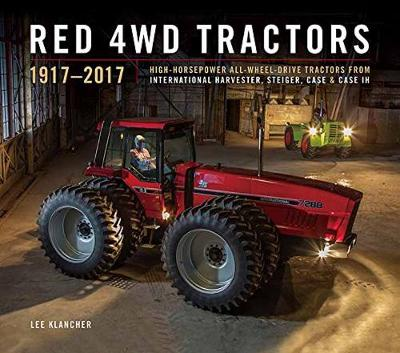 Red 4wd Tractors 1957 - 2017: High-Horsepower All-Wheel-Drive Tractors from International Harvester, Steiger, Case and Case Ih (Hardback)