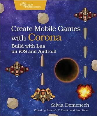 Create Mobile Games with Corona: Build with Lua on IOS and Android (Paperback)