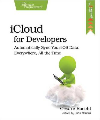 iCloud for Developers: Automatically Sync Your iOS Data, Everywhere, All the Time (Paperback)