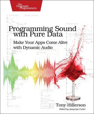 Programming Sound with Pure Data: Make Your Apps Come Alive with Dynamic Audio (Paperback)
