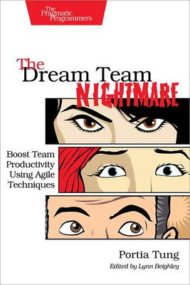 The Dream Team Nightmare: Boost Team Productivity Using Agile Techniques (Paperback)
