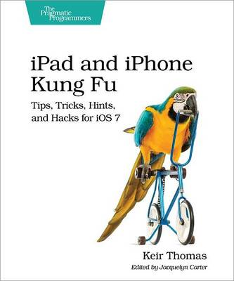 iPad and iPhone Kung Fu: Tips, Tricks, Hints, and Hacks for iOS 7 (Paperback)