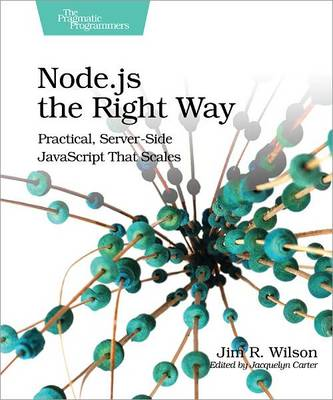 Node.js the Right Way: Practical, Server-Side JavaScript That Scales (Paperback)