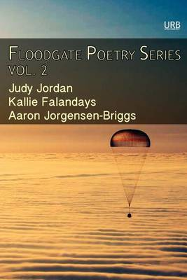 Floodgate Poetry Series Vol. 2: Three Chapbooks by Three Poets in a Single Volume - Floodgate Poetry 2 (Paperback)