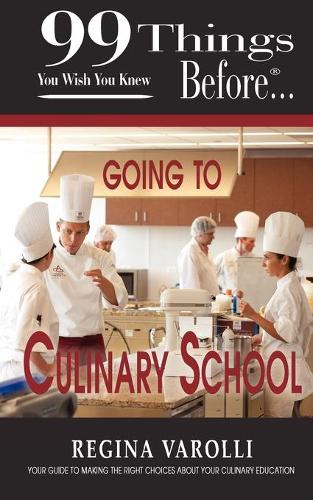 99 Things You Wish You Knew Before Going To Culinary School (Paperback)