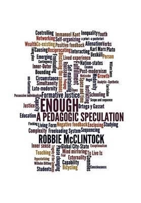 Enough: A Pedagogic Speculation (Hardback)