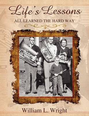 Life's Lessons - All Learned the Hard Way (Paperback)