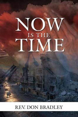 Now Is the Time - A Call to Action for the Procrastinating Christian (Paperback)
