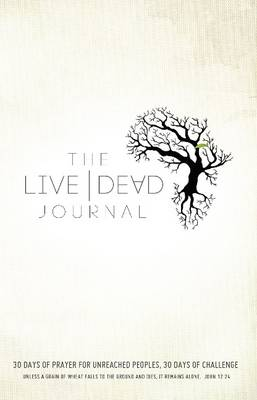 Live Dead Journal: 30 Days of Prayer for Unreached Peoples, 30 Days of Challenge (Paperback)