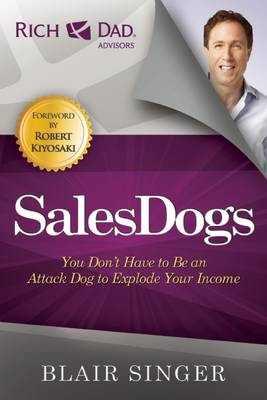 Sales Dogs: You Don't Have to be an Attack Dog to Explode Your Income (Paperback)