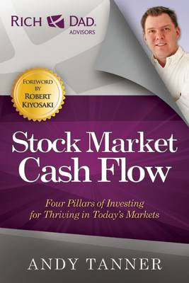 The Stock Market Cash Flow: Four Pillars of Investing for Thriving in Today's Markets - The Rich Dad Advisor Series (Paperback)