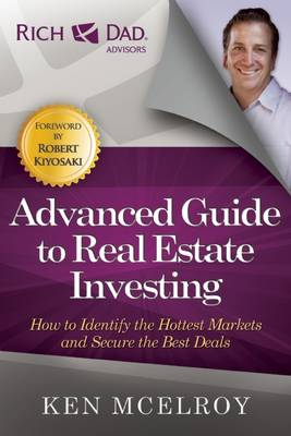 The Advanced Guide to Real Estate Investing: How to Identify the Hottest Markets and Secure the Best Deals (Paperback)