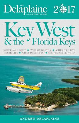 Key West and the Florida Keys - The Delaplaine 2017 Long Weekend Guide (Paperback)