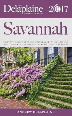 Savannah - The Delaplaine 2017 Long Weekend Guide (Paperback)