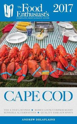 Cape Cod - 2017: The Food Enthusiast's Complete Restaurant Guide (Paperback)
