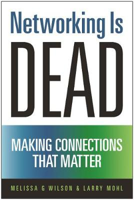 Networking Is Dead: Making Connections That Matter (Paperback)