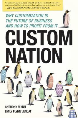 Custom Nation: Why Customization Is the Future of Business and How to Profit From It (Paperback)