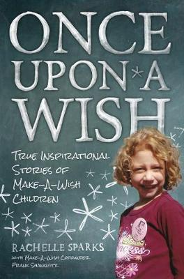 Once Upon A Wish: True Inspirational Stories of Make-A-Wish Children (Paperback)