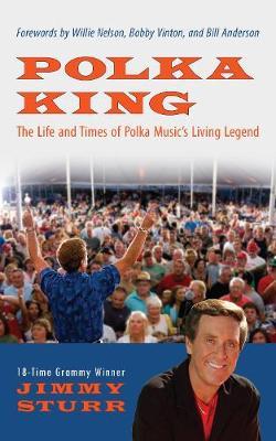 Polka King: The Life and Times of Polka Music's Living Legend (Hardback)