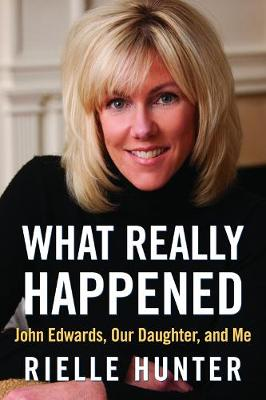 What Really Happened: John Edwards, Our Daughter, and Me (Hardback)