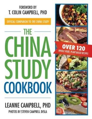 The China Study Cookbook: Over 120 Whole Food, Plant-Based Recipes (Paperback)