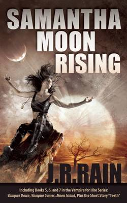 Samantha Moon Rising: Including Books 5, 6, and 7 in the Vampire for Hire Series: Vampire Dawn, Vampire Games, Moon Island, Plus the Short Story  Teeth  (Paperback)
