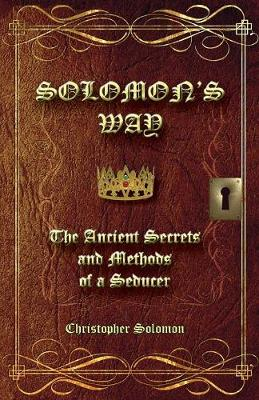 Solomon's Way; The Ancient Secrets and Methods of a Seducer (Paperback)