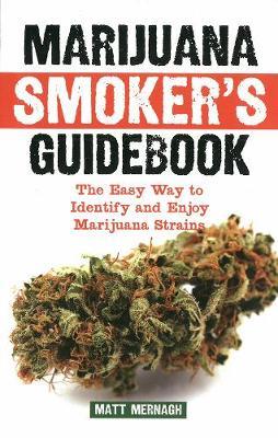 Marijuana Smoker's Guidebook: The Easy Way to Identify and Enjoy Marijuana Strains (Paperback)