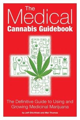 The Medical Cannabis Guidebook: The Definitive Guide to Using and Growing Medicinal Marijuana (Paperback)