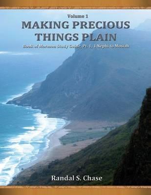 Book of Mormon Study Guide, PT. 1: 1 Nephi to Mosiah (Making Precious Things Plain, Vol. 1) - Making Precious Things Plain 1 (Paperback)