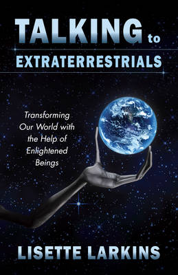 Talking to Extraterrestrials: Transforming Our World with the Help of Enlightened Beings (Paperback)