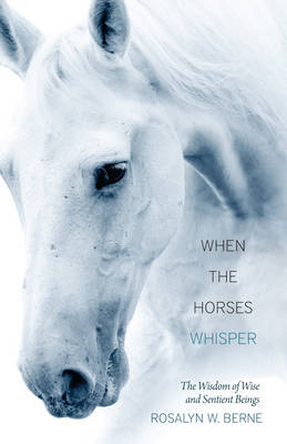 When the Horses Whisper: The Wisdom of Wise and Sentient Beings (Paperback)