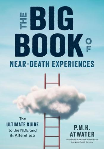 Big Book of Near-Death Experiences: The Ultimate Guide to What Happens When We Die (Paperback)