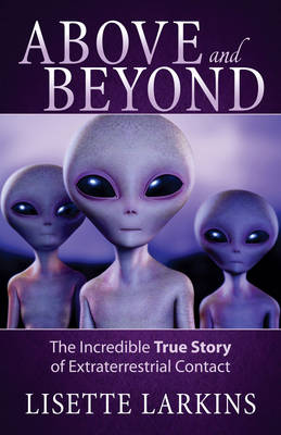 Above and Beyond: The Incredible True Story of Extraterrestrial Contact (Paperback)