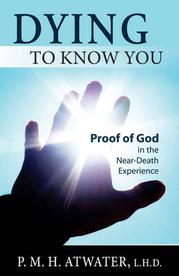 Dying to Know You: Proof of God in the Near-Death Experience (Paperback)