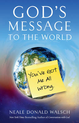 God'S Message to the World: You'Ve Got Me All Wrong (Paperback)