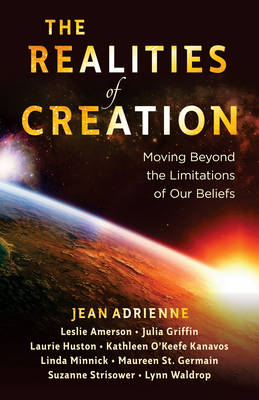The Realities of Creation: Moving Beyond the Limitations of Our Beliefs (Paperback)